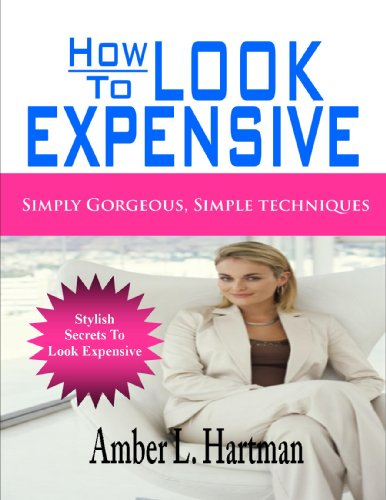 How To Look Expensive: Simply Gorgeous, Simple Techniques