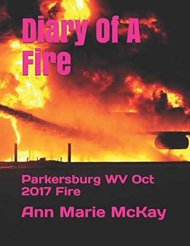Diary Of A Fire: Parkersburg WV Oct 2017 Fire for sale  Delivered anywhere in USA
