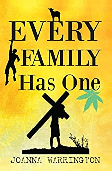 EVERY FAMILY HAS ONE: A story about Catholic abuse & drug abuse by [Joanna, Warrington]