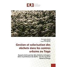 Gestion et valorisation des déchets dans les centres urbains au Togo: Aspects de la gestion des déchets ménagers dans la préfecture du Golfe : Cas du quartier Haoussa Zongo