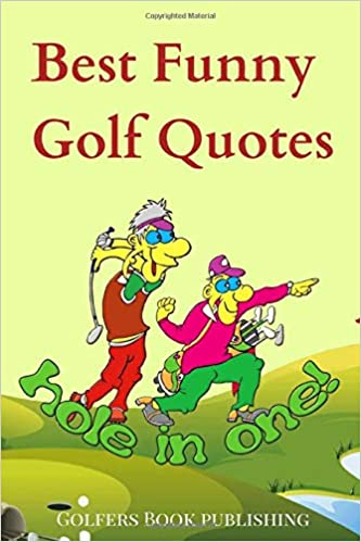 Best Funny Golf Quotes A Cool Collection Of Over 200