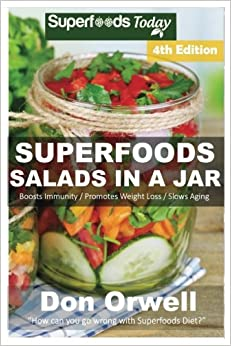 Book Superfoods Salads In A Jar: Over 60 Quick & Easy Gluten Free Low Cholesterol Whole Foods Recipes full of Antioxidants & Phytochemicals: Volume 2