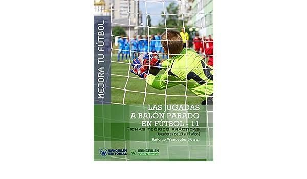 Amazon.com: Mejora tu Fútbol. Las jugadas a balón parado en Fútbol-11: Fichas teórico-prácticas para jugadores de 13 a 15 años (Spanish Edition) eBook: ...