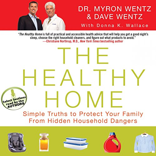The Healthy Home: Simple Truths to Protect Your Family from Hidden Household Dangers by Oasis Audio