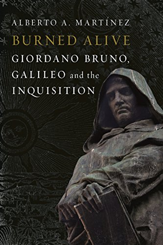 Burned Alive: Bruno, Galileo and the Inquisition