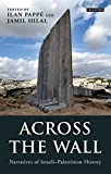 Download Across the Wall: Narratives of Israeli-Palestinian History (Library of Modern Middle East Studies) in PDF ePUB Free Online