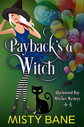 Payback's a Witch (Blackwood Bay Witches Paranormal Cozy Mystery Book 5) by [Bane, Misty]