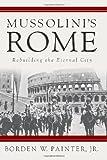 Mussolini's Rome, Borden Painter, 1403966044