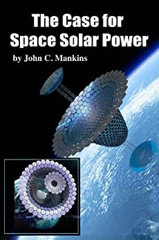 The Case for Space Solar Power by [Mankins, John]