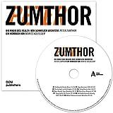 Peter Zumthor. Die Magie des Realen