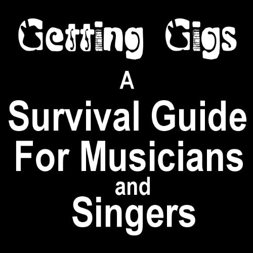 Getting Gigs! the Musician's and Singer's Survival Guide to Booking Better Paying Jobs