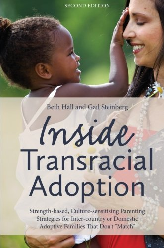 Inside Transracial Adoption: Strength-based, Culture-sensitizing Parenting Strategies for Inter-country or Domestic Adoptive Families That Don't