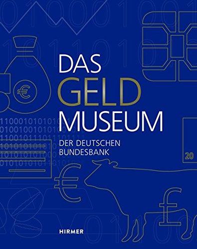 Das Geldmuseum der Deutschen Bundesbank Gebundenes Buch – 1. Mai 2017 Deutsche Bundesbank Hirmer 377742806X Kunst / Sonstiges
