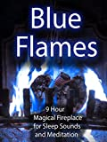 Blue Flames 9 Hour Magical Fireplace for Sleep Sounds and Meditation
