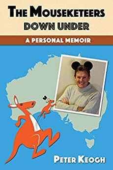 The Mouseketeers Down Under: A Personal Memoir by [Keogh, Peter]