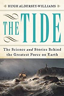 Book Cover: The Tide: The Science and Stories Behind the Greatest Force on Earth