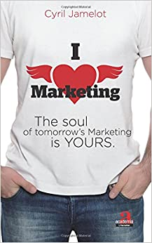Book I love marketing: The soul of tomorrow's Marketing is yours