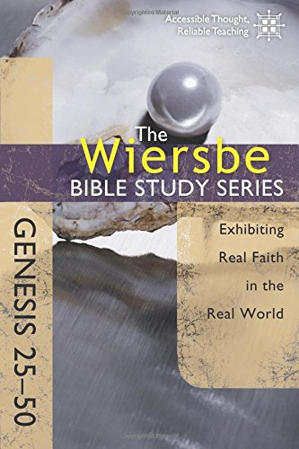 Read Online The Wiersbe Bible Study Series: Genesis 25-50: Exhibiting Real Faith in the Real World pdf epub