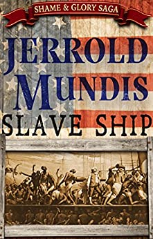 Slave Ship (The Shame & Glory Saga Book 1) by [Mundis, Jerrold]