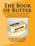 img - for The Book of Butter: A Text on the Making, Manufacture and Marketing of Butter book / textbook / text book