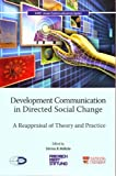 Development Communication in Directed Social Change: A Reappraisal of Theories & Approaches