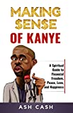 img - for Making Sense of Kanye: A Spiritual Guide to Financial Freedom, Peace, Love, and Happiness book / textbook / text book