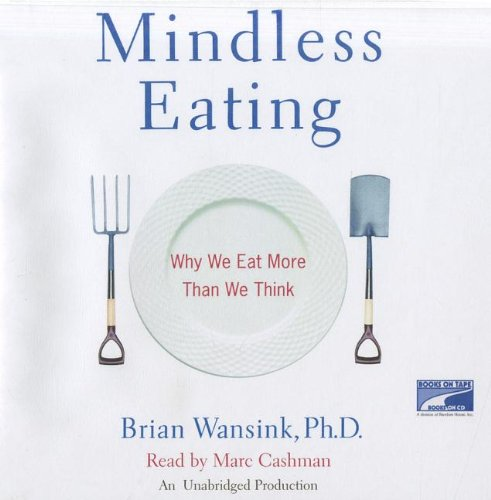 Mindless Eating: Why We Eat More Than We Think [UNABRIDGED] (Audio CD)