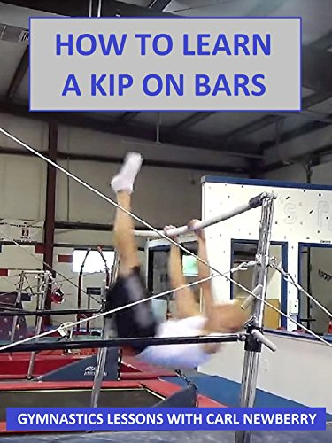 How to Learn a Kip on the Bars - Gymnastics Lessons with Carl Newberry