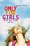 Only For Girls: Alles über Liebe und Sex