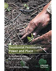 Decolonial Feminisms, Power and Place: Sentipensando with Rural Women in Colombia