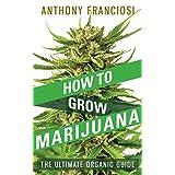 How To Grow Marijuana: The Ultimate Organic Guide