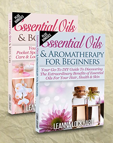 Essentials Oils: Essential Oils Boxset - Essential Oils & Aromatherapy For Beginners + Essential Oils & Body Care Bundle (DIY Beauty Boxsets Book 1)