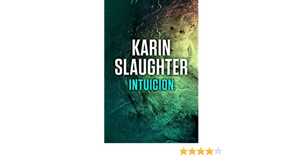 Intuición (Spanish Edition) - Kindle edition by Karin Slaughter, Juan Castilla Plaza. Literature & Fiction Kindle eBooks @ Amazon.com.