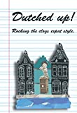 img - for Dutched Up!: Rocking the Clogs Expat Style book / textbook / text book