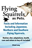 Everything you need to know about Flying Squirrels as pets and more.  This book is a must have guide for anybody passionate about Flying Squirrels.Flying Squirrels facts and information. Habitat, diet, adaptations, health, care and where to buy all i...