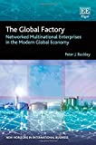 img - for The Global Factory: Networked Multinational Enterprises in the Modern Global Economy (New Horizons in International Business series) book / textbook / text book