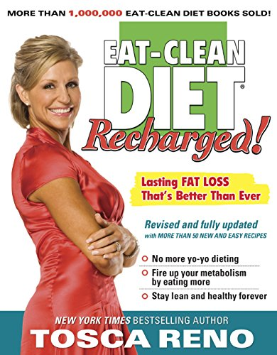 The Eat-Clean Diet Recharged!: Lasting Fat Loss That's Better than Ever by Tosca Reno