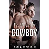 ROMANCE: COWBOY WESTERN: To Save A Cowboy (A Mail Order Bride Historical Romance Collection) (Romance Collection: Multiple Genres)