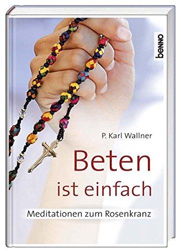 Beten ist einfach: Meditationen zum Rosenkranz