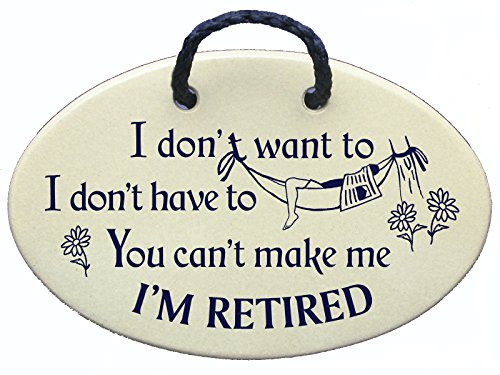 I don't want to. I don't have to. You can't make me. I'M RETIRED. Ceramic wall plaques handmade in the USA for over 30 years.