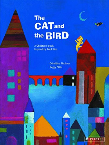 The Cat and the Bird: A Children's Book Inspired by Paul Klee (Children's Books Inspired by Famous Artworks)
