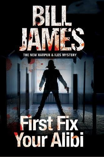 1st Fix - First Fix Your Alibi: British police procedural (A Harpur & Iles Mystery)