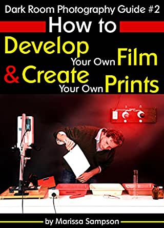 dark room photography guide 2 how to develop your own film and create your own prints in a. Black Bedroom Furniture Sets. Home Design Ideas