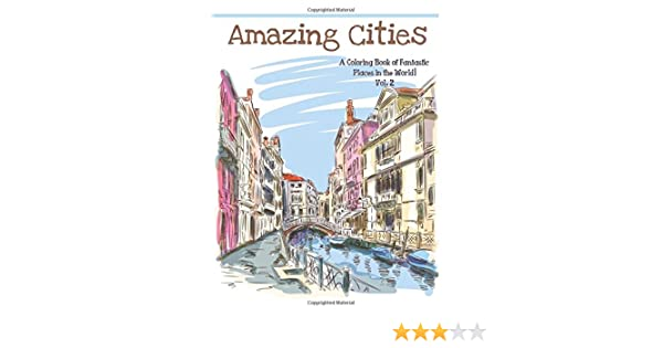 Amazing Cities A Coloring Book Of Fantastic Places In The World Adult Books Best Sellers For Adults 9781515122128