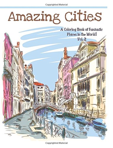 Amazon 2 Amazing Cities A Coloring Book Of Fantastic Places In The World Adult Books Volume 9781515122128
