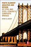 Finite Element Analysis and Design of Steel and Steel-Concrete Composite Bridges, Ellobody, Ehab, 0124172474