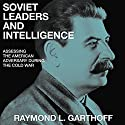Soviet Leaders and Intelligence: Assessing the American Adversary During the Cold War Audiobook by Raymond L. Garthoff Narrated by Will Tulin