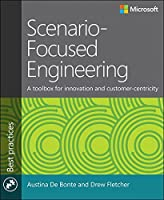 Scenario-Focused Engineering: A toolbox for innovation and customer-centricity Front Cover