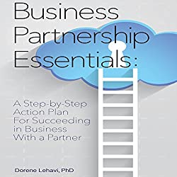 Business Partnership Essentials: A Step-by-Step Action Plan for Succeeding in Business With a Partner