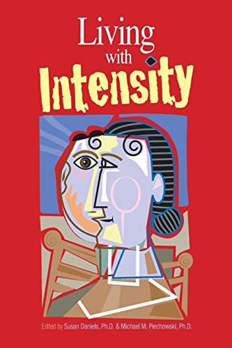 Living With Intensity: Understanding the Sensitivity, Excitability, and the Emotional Development of Gifted Children, Adolescents, and Adults from Susan Daniels
